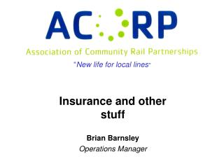Insurance and other stuff Brian Barnsley Operations Manager