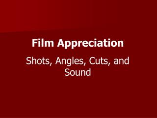 Film Appreciation Shots, Angles, Cuts, and Sound