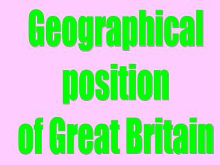 Geographical position of Great Britain