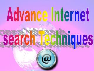 Advance Internet  search Techniques