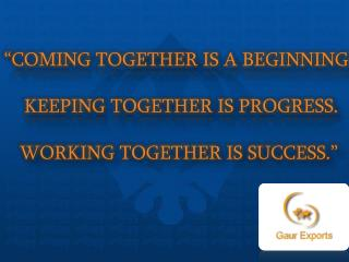 """"""" COMING TOGETHER IS A BEGINNING. KEEPING TOGETHER IS PROGRESS. WORKING TOGETHER IS SUCCESS."""""""