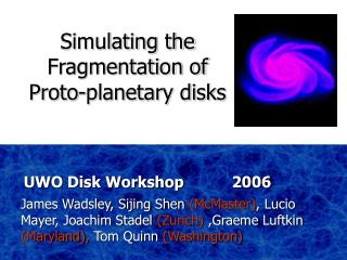 James Wadsley, Sijing Shen (McMaster) , Lucio Mayer, Joachim Stadel (Zurich) ,Graeme Luftkin (Maryland), Tom Quinn
