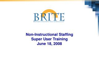 Non-Instructional Staffing  Super User Training June 18, 2008