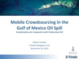 Mobile Crowdsourcing in the Gulf of Mexico Oil Spill Considerations for Integration with Professional GIS
