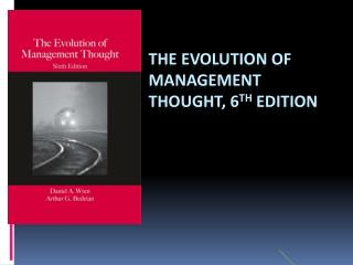 THE EVOLUTION OF MANAGEMENT THOUGHT, 6 TH  EDITION