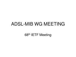 ADSL-MIB WG MEETING