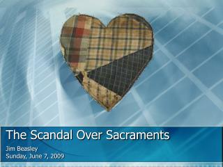 The Scandal Over Sacraments