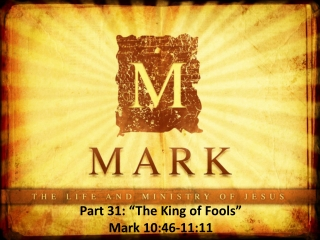 """Part 31: """"The King of Fools"""" Mark 10:46-11:11 """""""