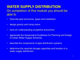 WATER SUPPLY DISTRIBUTION On completion of this module you should be able to