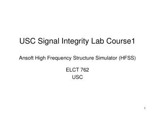 USC Signal Integrity Lab Course1 Ansoft High Frequency Structure Simulator (HFSS)