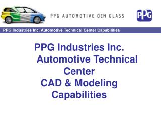 PPG Industries Inc. 	Automotive Technical Center CAD & Modeling Capabilities