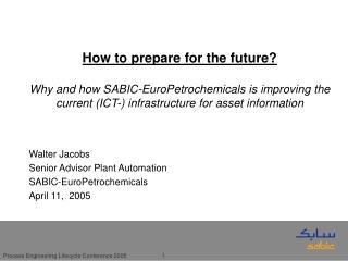 Walter Jacobs Senior Advisor Plant Automation SABIC-EuroPetrochemicals April 11,  2005
