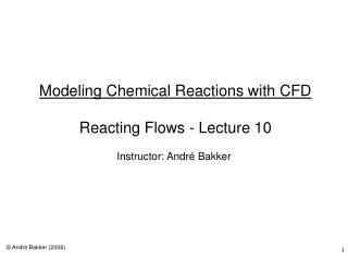 Modeling Chemical Reactions with CFD  Reacting Flows - Lecture 10
