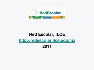Red Escolar, ILCE redescolar.ilce.mx 2011