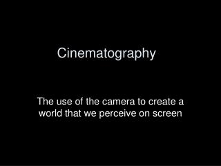 Cinematography