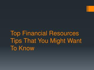 Need To Have Financial Resources? These Tips Might Help You
