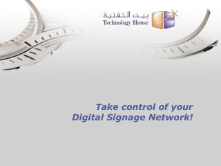 Take control of your  Digital Signage Network!
