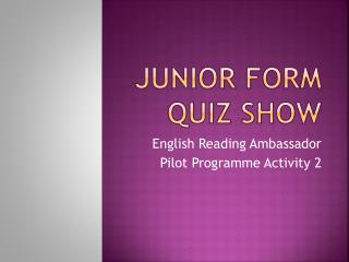 Junior Form Quiz Show