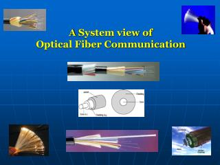 A  System view of Optical Fiber Communication