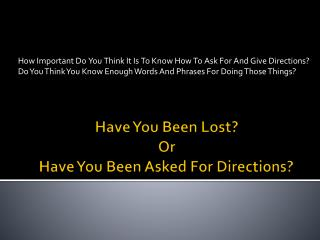 Have You Been Lost ?  Or Have You Been Asked For Directions ?