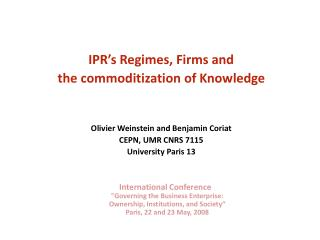 IPR's Regimes, Firms and  the commoditization of Knowledge Olivier Weinstein and Benjamin  Coriat