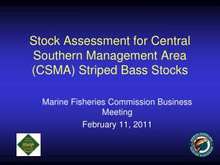 Stock Assessment for Central Southern Management Area (CSMA) Striped Bass Stocks