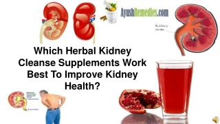 hich Herbal Kidney Cleanse Supplements Work Best To Improve