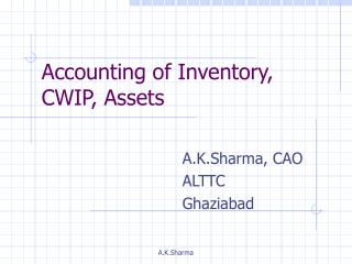 Accounting of Inventory, CWIP, Assets