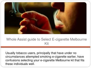 Whole Assist guide to Select E-cigarette Melbourne Kit