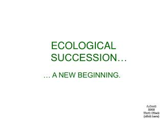 ECOLOGICAL                 SUCCESSION…
