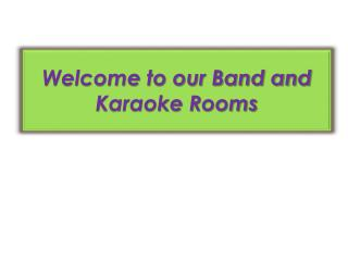 Welcome to our Band and Karaoke Rooms