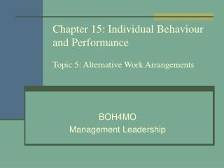 Chapter 15: Individual Behaviour and Performance Topic 5: Alternative Work Arrangements