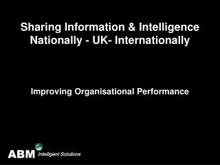 Sharing Information & Intelligence  Nationally - UK- Internationally