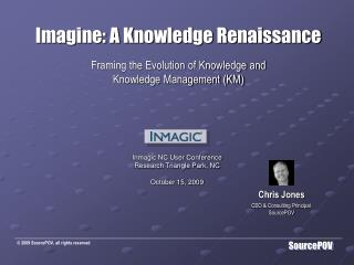 Imagine: A Knowledge Renaissance Framing the Evolution of Knowledge and  Knowledge Management (KM)