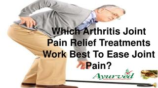 Which Arthritis Joint Pain Relief Treatments Work Best To Ea