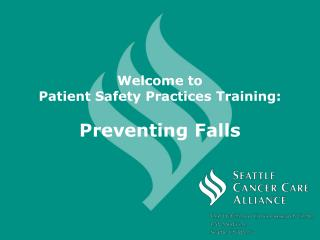 Welcome to  Patient Safety Practices Training:  Preventing Falls