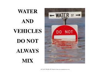 WATER AND VEHICLES DO NOT  ALWAYS MIX