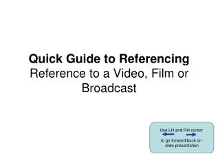 Quick Guide to Referencing Reference to a  Video, Film or Broadcast