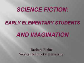 Science Fiction:  Early Elementary Students  and Imagination