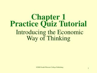Chapter 1 Practice Quiz Tutorial Introducing the Economic Way of Thinking