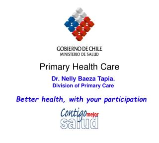 Dr. Nelly Baeza Tapia.  Division of Primary Care Better health, with your participation
