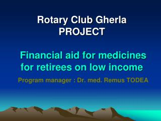 "Name of the project    "" Financial aid for medicines for retirees on low income """