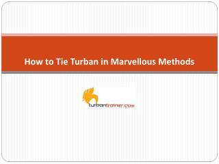 How to Tie Turban in Marvellous Methods
