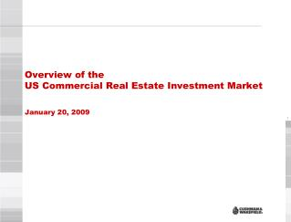 Overview of the  US Commercial Real Estate Investment Market  January 20, 2009