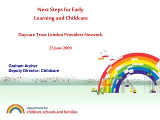 Next Steps for Early  Learning and Childcare   Daycare Trust London Providers Network   23 June 2009