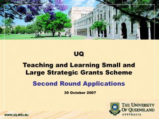 UQ  Teaching and Learning Small and Large Strategic Grants Scheme Second Round Applications