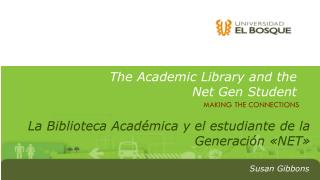 The A cademic  Library and  the  Net Gen  Student