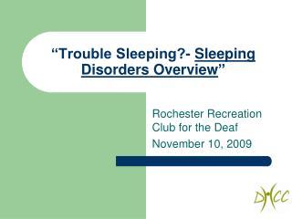 """Trouble Sleeping?- Sleeping Disorders Overview """