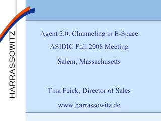 Agent 2.0: Channeling in E-Space ASIDIC Fall 2008 Meeting Salem, Massachusetts