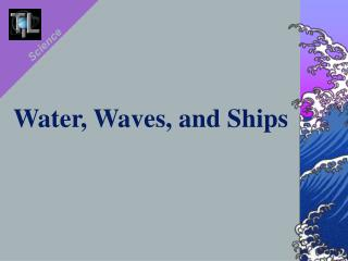 Water, Waves, and Ships